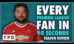 EVERY PREMIER LEAGUE FAN IN 90 SECONDS 2016/17 SEASON REVIEW [Video]