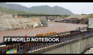 Ethiopia's big Nile dam battle | FT World Notebook [Video]