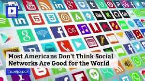 Most Americans Don't Think Social Networks Are Good for the World [Video]