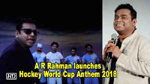 A R Rahman launches Hockey World Cup Anthem 2018 [Video]