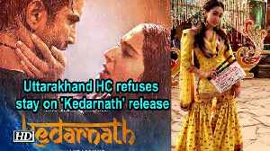Uttarakhand HC refuses stay on 'Kedarnath' release [Video]