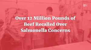 Over 12 Million Pounds Of Beef Have Now Been Recalled [Video]