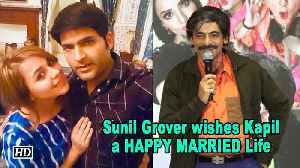 Sunil Grover wishes Kapil & Ginni a HAPPY MARRIED Life [Video]