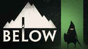 Below, The Long-Awaited Roguelite, Is Finally Coming [Video]