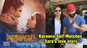 Kareena -Saif Watches Sara- Sushant's 'KEDARNATH' love story [Video]