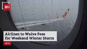 Airlines Will Waive Fees For Weekend Storm Costs [Video]