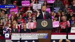 Trump to Revise Clean Water Act Protections [Video]