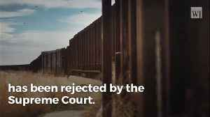Supreme Court Rejects Environmentalists, Gives Border Wall the Green Light [Video]