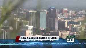 Tucson adds thousands of jobs [Video]