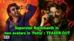 News video: Superstar Rajinikanth in two avatars in 'Petta' : Teaser OUT