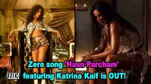 Zero song 'Husn Parcham' featuring Katrina Kaif is OUT! [Video]