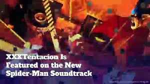 XXXTentacion Is Featured on the New Spider-Man Soundtrack [Video]