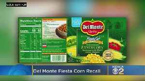 Del Monte Foods Recalls 64,000 Cases Of Fiesta Corn For Under Processing Concerns [Video]