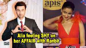 Alia Bhatt feeling SHY on her AFFAIR with Ranbir Kapoor [Video]