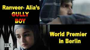World Premier of Ranveer- Alia's GULLY BOY in Berlin [Video]