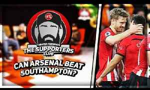 The Supporters Club | Can Arsenal Turnover Hoodoo Club Southampton? Ft Turkish, Troopz & Da Mobb [Video]