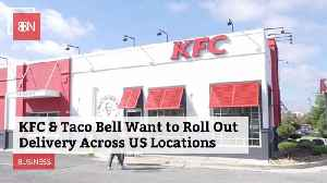 KFC And Taco Bell Are Going To Deliver [Video]