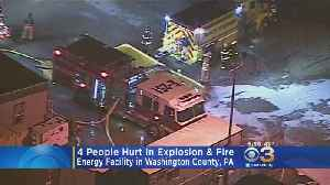 4 People hurt In Explosion, Fire At Energy Facility In Washington County, Pennsylvania [Video]