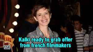Kalki Koechlin ready to grab offer from french filmmakers [Video]