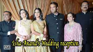 Isha - Anand's Wedding reception,  an unforgettable affair [Video]