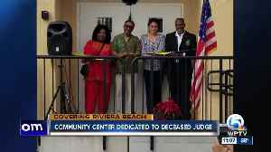 Community center in Riviera Beach dedicated to deceased Judge [Video]