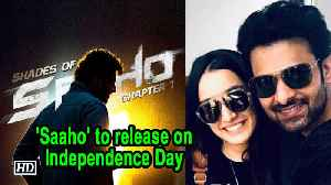 Prabhas- Shraddha starrer 'Saaho' to release on Independence Day [Video]