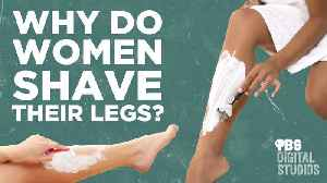 Why Do Women Shave Their Legs? [Video]