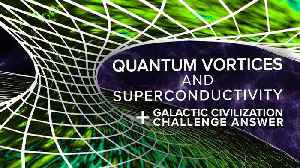 Quantum Vortices and Superconductivity + Challenge Answers [Video]