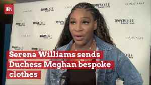 Serena Sends The Duchess Of Sussex Some Clothes [Video]