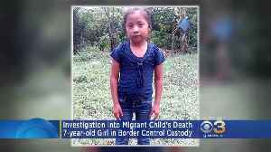 Officials Investigate 7-Year-Old Migrant Child's Death In Border Patrol Custody