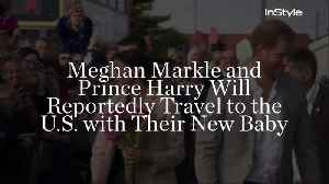 Meghan Markle and Prince Harry Will Reportedly Travel to the U.S. with Their New Baby [Video]