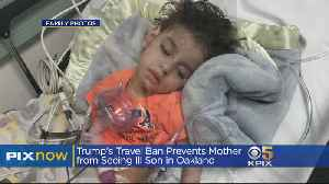 Mom Impacted By Travel Ban Seeks Waiver To Visit Dying Son At Children's Hospital [Video]