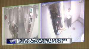 Attorneys says sergeant and paramedics being used as scapegoats in man's death [Video]