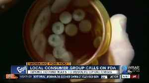Local consumer groups calls on FDA to find new ways to solve opioid crisis [Video]