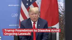 Trump Foundation Will Dissolve Amid Controversy And Legal Troubles [Video]