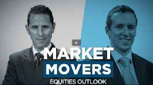 Market Movers: Equities Outlook [Video]