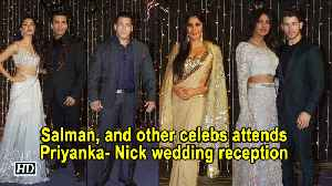 Salman Khan, and other celebs attends Priyanka- Nick wedding reception [Video]
