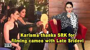 Karisma thanks Shah Rukh for filming cameo with Late Sridevi [Video]