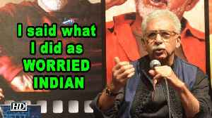 """I said what I did as """"WORRIED INDIAN: Naseeruddin Shah [Video]"""