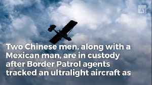 Two Chinese Nationals Smuggled into US with Ultralight Aircraft [Video]