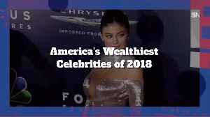The Wealthiest Celebs Of 2018 [Video]