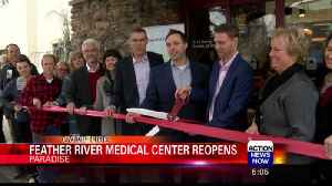 Feather River Medical Center Reopens [Video]