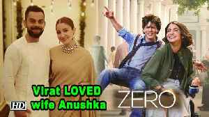 "Virat LOVED wife Anushka in ""ZERO"" 