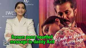 Sonam pens heartfelt message to daddy Anil Kapoor on 62nd birthday [Video]
