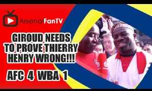 Giroud Needs To Prove Thierry Henry Wrong!!!  | Arsenal 4 West Brom 1 [Video]