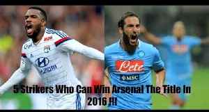 5 Strikers Who Can Win Arsenal The Title In 2016 !!! [Video]