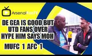 De Gea Is Good But Utd Fans Over Hype Him says Moh  | Man United 1 Arsenal 1 [Video]