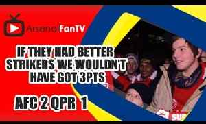 If They Had Better Strikers We Wouldn't Have Got 3Pts - Arsenal 2 QPR 1 [Video]