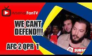 We Cant Defend!!! - Arsenal 2 QPR 1 [Video]