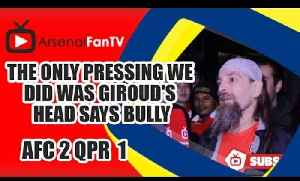 The Only Pressing We Did Was Giroud's Head says Bully - Arsenal 2 QPR 1 [Video]